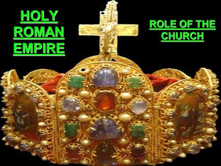 HOLY ROMAN EMPIRE ROLE OF THE CHURCH. STRUCTURE OF CHURCH Pope Head of Church Clergy Bishops Supervised the Priests Priests Lowest of all Clergy.