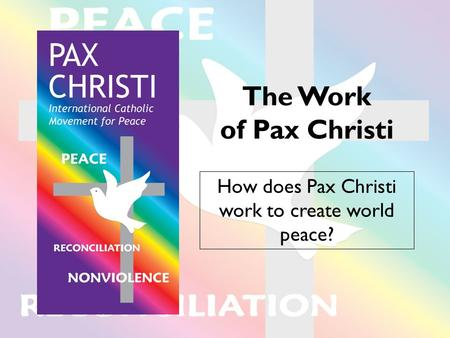 How does Pax Christi work to create world peace?