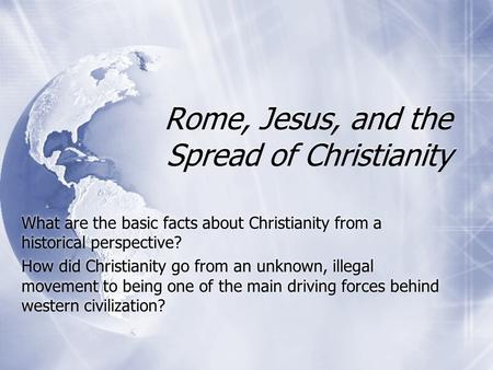 Rome, Jesus, and the Spread of Christianity What are the basic facts about Christianity from a historical perspective? How did Christianity go from an.
