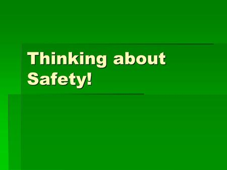 Thinking about Safety!. Why is safety important?  Equipment, Tools, materials, and activities determine how dangerous a situation is.  You need to be.