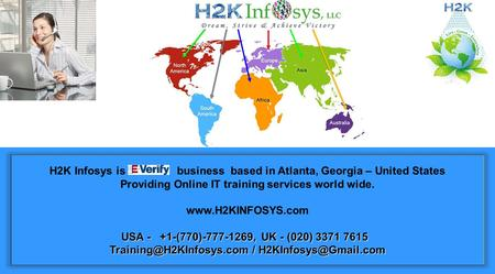 H2K Infosys is business based in Atlanta, Georgia – United States Providing Online IT training services world wide. www.H2KINFOSYS.com USA - +1-(770)-777-1269,