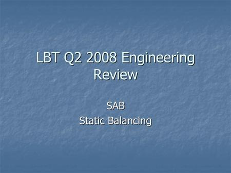 LBT Q2 2008 Engineering Review SAB Static Balancing.