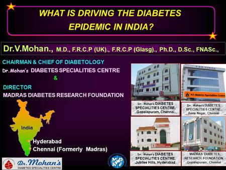 WHAT IS DRIVING THE DIABETES EPIDEMIC IN INDIA? WHAT IS DRIVING THE DIABETES EPIDEMIC IN INDIA? MADRAS DIABETES RESEARCH FOUNDATION, Gopalapuram, Chennai.