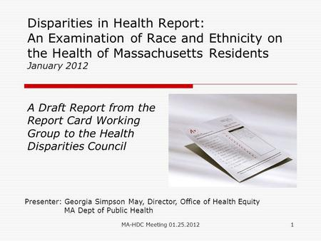 MA-HDC Meeting 01.25.20121 Disparities in Health Report: An Examination of Race and Ethnicity on the Health of Massachusetts Residents January 2012 Presenter:
