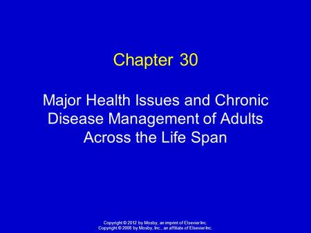 1 Copyright © 2012 by Mosby, an imprint of Elsevier Inc. Copyright © 2008 by Mosby, Inc., an affiliate of Elsevier Inc. Chapter 30 Major Health Issues.