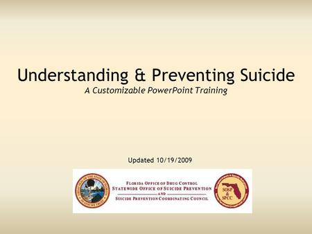 Understanding & Preventing Suicide A Customizable PowerPoint Training Updated 10/19/2009.