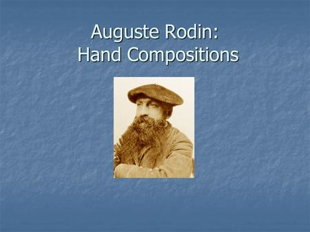 Auguste Rodin: Hand Compositions. Auguste Rodin (French, 1840–1917) Rodin was a famous artist know mainly for his sculptures – The Thinker, The Gates.