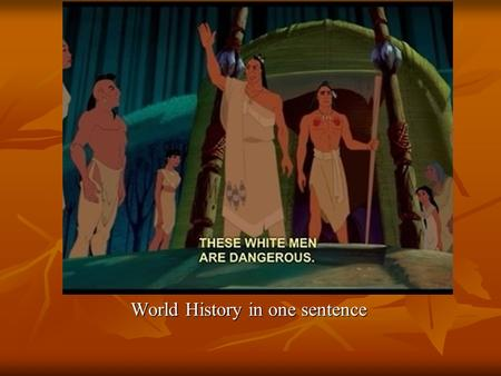 World History in one sentence. BELLWORK: Analyze the photo: What do you see? What does this mean?