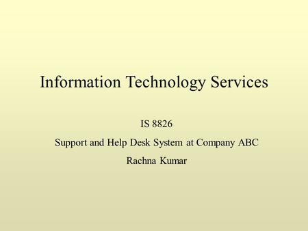 Information Technology Services IS 8826 Support and Help Desk System at Company ABC Rachna Kumar.
