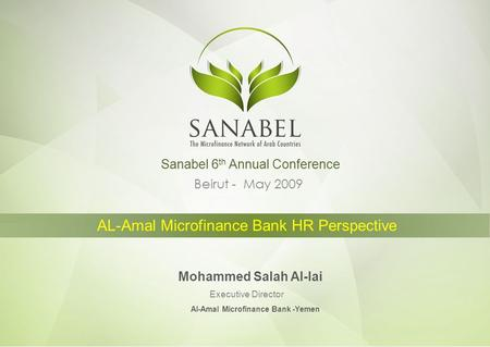 Beirut - May 2009 AL-Amal Microfinance Bank HR Perspective Mohammed Salah Al-lai Executive Director Sanabel 6 th Annual Conference Al-Amal Microfinance.