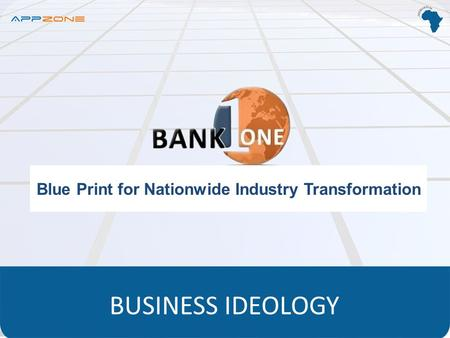 Blue Print for Nationwide Industry Transformation BUSINESS IDEOLOGY.