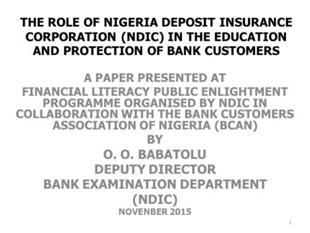 THE ROLE OF NIGERIA DEPOSIT INSURANCE CORPORATION (NDIC) IN THE EDUCATION AND PROTECTION OF BANK CUSTOMERS A PAPER PRESENTED AT FINANCIAL LITERACY PUBLIC.