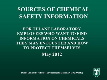 Tulane University - Office of Environmental Health & Safety (OEHS) SOURCES OF CHEMICAL SAFETY INFORMATION FOR TULANE LABORATORY EMPLOYEES WHO WANT TO FIND.