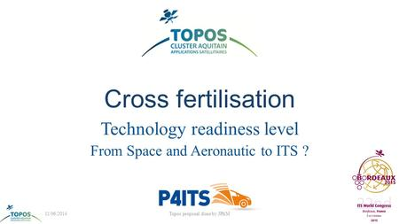 Cross fertilisation Technology readiness level From Space and Aeronautic to ITS ? 11/06/2014Topos proposal done by JPhM1.