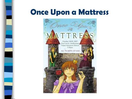 "Once Upon a Mattress. Last time, we went to Taipei American School to watch a musical which is called ""Once Upon a Mattress"". The story goes like this:"