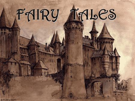FAIRY TALES. What is a Fairy Tale? A simple narrative typically of folk origin dealing with supernatural beings.