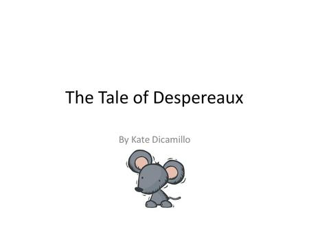 The Tale of Despereaux By Kate Dicamillo.