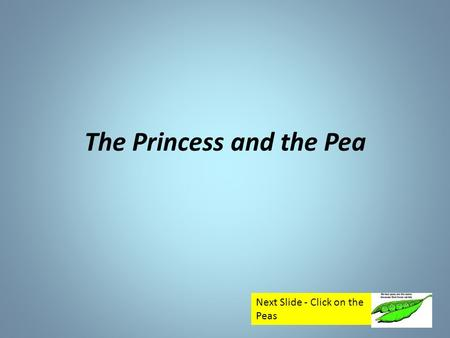 The Princess and the Pea Next Slide - Click on the Peas.
