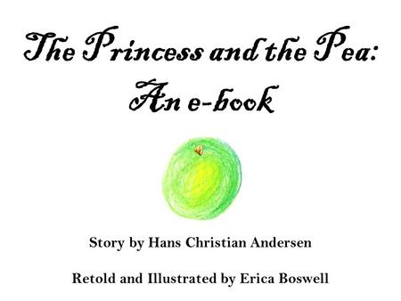 The Princess and the Pea: An e-book Story by Hans Christian Andersen Retold and Illustrated by Erica Boswell.
