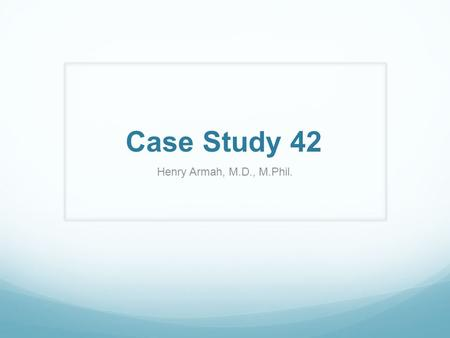 Case Study 42 Henry Armah, M.D., M.Phil.. Question 1 Clinical history: 80-year-old male with past medical history of malignant non-Hodgkin's lymphoma,