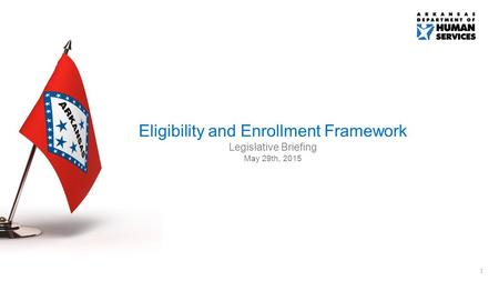 1 Eligibility and Enrollment Framework Legislative Briefing May 29th, 2015.