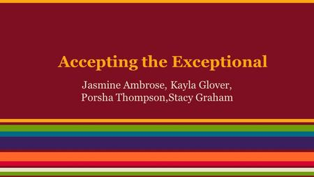 Accepting the Exceptional Jasmine Ambrose, Kayla Glover, Porsha Thompson,Stacy Graham.