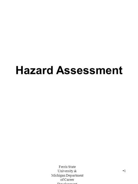Ferris State University & Michigan Department of Career Development 1 Hazard Assessment.
