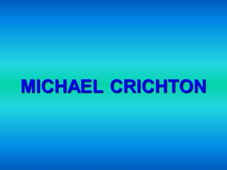 MICHAEL CRICHTON. MICHAEL CRICHTON'S IDENTITY CARD NAME: (John) Michael SURNAME: Crichton NATIONALITY: American DATE OF BIRTH: 23 October 1942 in Chicago.