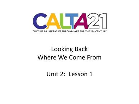 Looking Back Where We Come From Unit 2: Lesson 1.