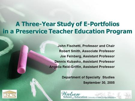 A Three-Year Study of E-Portfolios in a Preservice Teacher Education Program John Fischetti, Professor and Chair Robert Smith, Associate Professor Joe.