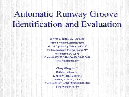 Jeffrey L. Rapol Qiang Wang Jeffrey L. Rapol, Civil Engineer Federal Aviation Administration Airport Engineering Division, AAS-100 800 Independence Ave,