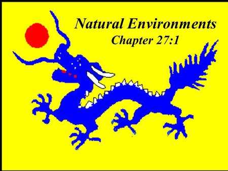 Natural Environments Chapter 27:1. China developed in isolation from the rest of the world. Because they viewed their country as the center of the world,