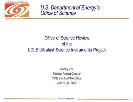 DOE Stanford Site Office Office of Science U.S. Department of Energy 1 U.S. Department of Energy's Office of Science Office of Science Review of the LCLS.
