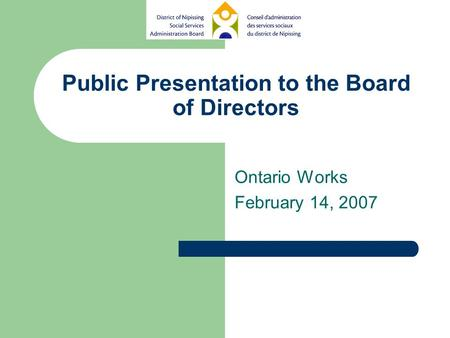 Public Presentation to the Board of Directors Ontario Works February 14, 2007.