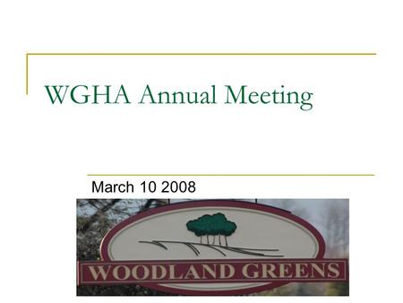 WGHA Annual Meeting March 10 2008. Call to order Attendance /Establishment of Quorum Proof of Notice,  sent 2/22/08 Introductions  Trustees.