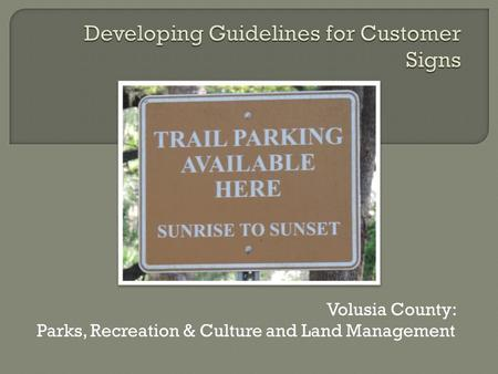 Volusia County: Parks, Recreation & Culture and Land Management.