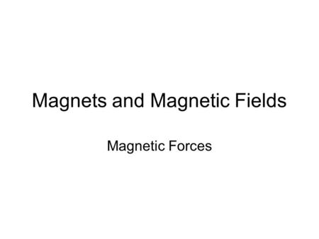Magnets and Magnetic Fields Magnetic Forces. Is the force a magnet exerts on another magnet, on iron or a similar metal, or on moving charges. - acts.