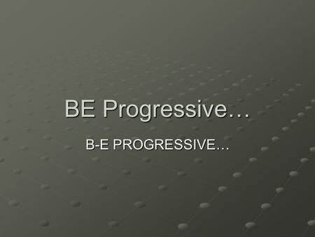 BE Progressive… B-E PROGRESSIVE…. What America Looked Like… Rapid growth of industry led to: Growth of cities and population Wealth…