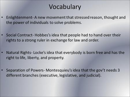 Vocabulary Enlightenment- A new movement that stressed reason, thought and the power of individuals to solve problems. Social Contract- Hobbes's idea that.