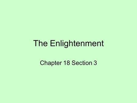 The Enlightenment Chapter 18 Section 3. ThinkersIdeas Thomas Hobbes Natural law- people are naturally selfish – need one very strong leader. John Locke.