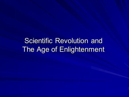 Scientific Revolution and The Age of Enlightenment.