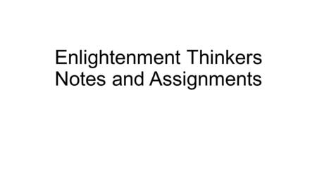 Enlightenment Thinkers Notes and Assignments. Objectives and Essential Question Objective(s): Students will learn the key philosophers of the Enlightenment.