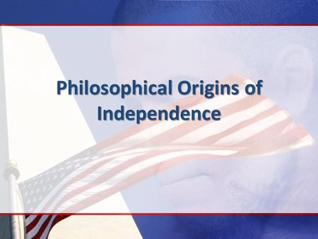 Philosophical Origins of Independence. Enlightenment An 18 th century philosophical movement in Europe that focused on: 1.Rationalism & reason 2.Secularism.