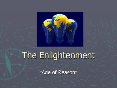 "The Enlightenment ""Age of Reason"". Key Vocabulary ► Enlightenment: a period during the 1600s and 1700s in which educated Europeans changed their outlook."