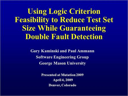 Using Logic Criterion Feasibility to Reduce Test Set Size While Guaranteeing Double Fault Detection Gary Kaminski and Paul Ammann Software Engineering.