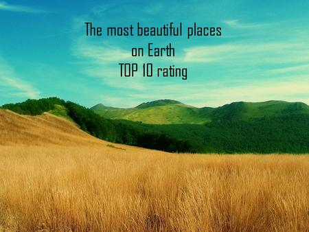 The most beautiful places on Earth TOP 10 rating.