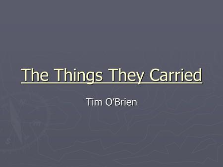 The Things They Carried Tim O'Brien. About the Author ► Born Oct. 1, 1946 in MN ► His father fought in WWII  Inspired O'Brien to become a writer ► Attended.