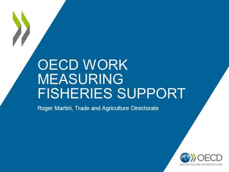 OECD WORK MEASURING FISHERIES SUPPORT Roger Martini, Trade and Agriculture Directorate.