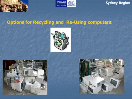 Options for Recycling and Re-Using computers: Sydney Region.
