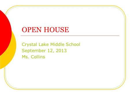 OPEN HOUSE Crystal Lake Middle School September 12, 2013 Ms. Collins.